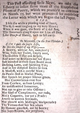 'This Post affording little News, we take the Liberty to insert some more of the Rhapsodical Pieces of Poetry, which we promis'd to continue in Numb. 55. but were prevented by receiving the Letter with which we began the last Paper (continuation of a number of fragments of poetry from an unknown hand, collected from the best English poets)', 29 April 1723, page 338